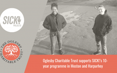 OGLESBY CHARITABLE TRUST SUPPORT SICK!'S 10-YEAR PROGRAMME IN MOSTON AND HARPURHEY