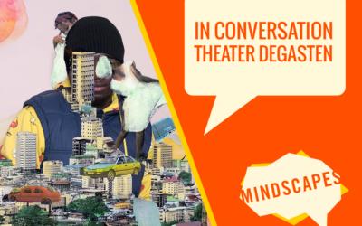 MINDSCAPES ARTISTS IN CONVERSATION: THEATER DEGASTEN